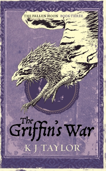 The Griffin's War - Fallen Moon Book Three ebook by K J Taylor