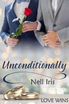 Unconditionally ebook by Nell Iris