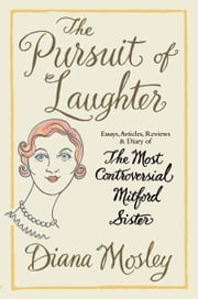 The Pursuit of Laughter - Essays, Reviews and Diary ebook by Diana Mitford (Mosley),Deborah Devonshire (Mitford),Duncan Fallowell,Martin Rynja,Diana Mitford, Lady Mosley (Diana Mosley)
