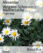 Männersache - Finger weg! ebook by Alexander Weigand-Schoenherr