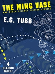 The Ming Vase and Other Science Fiction Stories ebook by E.C. Tubb,Philip Harbottle