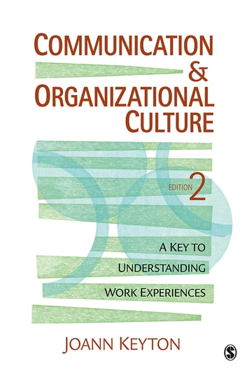 Communication and Organizational Culture - A Key to Understanding Work Experiences ebook by Joann N. Keyton
