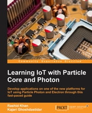 Learning IoT with Particle Photon and Electron ebook by Rashid Khan,Kajari Ghoshdastidar,Ajith Vasudevan