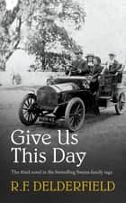 Give Us This Day - From one of the best-loved authors of the 20th century ebook by R. F. Delderfield