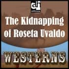 Kidnapping of Roseta Uvaldo, The audiobook by Zane Grey