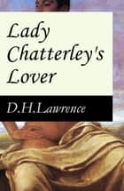 Lady Chatterley's Lover (The Unexpurgated Edition) ebook by