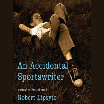 An Accidental Sportswriter audiobook by Robert Lipsyte