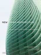 New Japan Architecture - Recent Works by the World's Leading Architects ebook by Deanna MacDonald, Geeta Mehta, Cesar Pelli