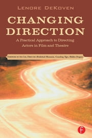 Changing Direction: A Practical Approach to Directing Actors in Film and Theatre - Foreword by Ang Lee ebook by Lenore DeKoven