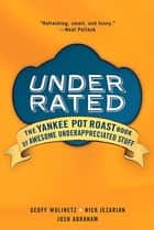 Underrated: - The Yankee Post Roast Book of Awesome Underappreciated Stuff ebook by Josh Abraham, Nick Jezarian, Geoff Wolinetz