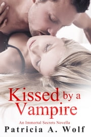 Kissed by a Vampire ebook by Patricia A. Wolf