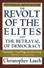The Revolt of the Elites and the Betrayal of Democracy eBook by Christopher Lasch