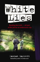 White Lies: Bending the Truth - All Part of the Job For an Undercover Cop ebook by Damian Marrett