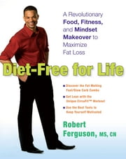 Diet-Free for Life - A Revolutionary Food, Fitness, and Mindset Makeover to Maximize Fat Loss ebook by Robert Ferguson