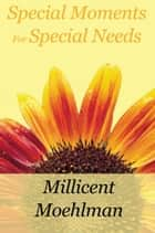 Special Moments for Special Needs ebook by Millicent Moehlman