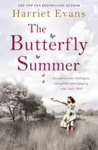 The Butterfly Summer - From the Sunday Times bestselling author of THE GARDEN OF LOST AND FOUND and THE WILDFLOWERS ebook by