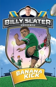 Billy Slater 2: Banana Kick ebook by Patrick Loughlin,Nahum Ziersch,Billy Slater