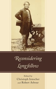 Reconsidering Longfellow ebook by Christoph Irmscher,Robert Arbour,Matthew Gartner,Lauren Gatti,Andrew C. Higgins,James I. McDougall,Monica Pelaez,Lauren Simek,Rob Velella,Lloyd Willis