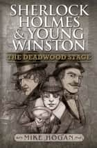 Sherlock Holmes and Young Winston - The Deadwood Stage ebook by Mike Hogan