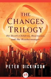 The Changes Trilogy - The Devil's Children, Heartsease, and The Weathermonger ebook by Peter Dickinson