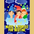 Music & Stories for Bedtime audiobook by Traditional, Roger Wade