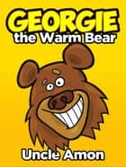 Georgie the Warm Bear ebook by Uncle Amon