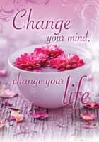 Change your mind, change your life ebook by Compilation