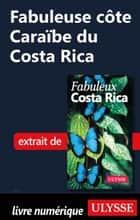 Fabuleuse côte Caraïbe du Costa Rica ebook by Collectif Ulysse