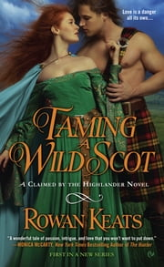 Taming a Wild Scot - A Claimed by the Highlander Novel ebook by Rowan Keats