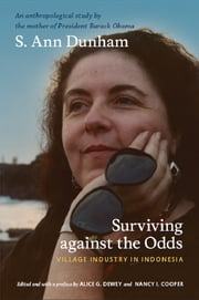 Surviving against the Odds - Village Industry in Indonesia ebook by S. Ann Dunham,Nancy I. Cooper,Robert W. Hefner,Alice G. Dewey,Nancy I. Cooper