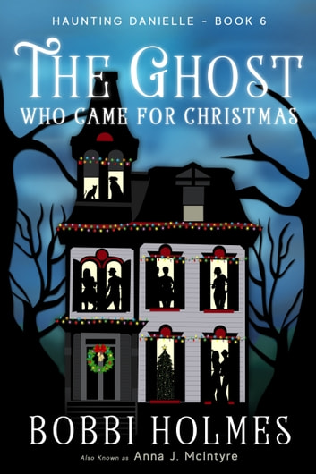 The Ghost Who Came for Christmas ebook by Bobbi Holmes,Anna J. McIntyre