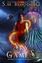 Sky Games - Finding the Sky, #2 ebook by S.M. Blooding