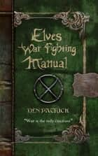 Elves War-Fighting Manual ebook by Den Patrick
