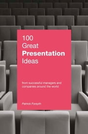 100 Great Presentation Ideas - From successful managers and companies around the world ebook by Patrick Forsyth