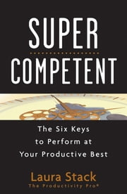 SuperCompetent - The Six Keys to Perform at Your Productive Best ebook by Kobo.Web.Store.Products.Fields.ContributorFieldViewModel