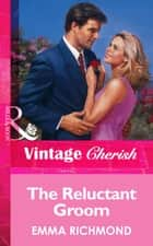 The Reluctant Groom (Mills & Boon Vintage Cherish) eBook by Emma Richmond