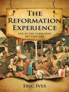 Reformation Experience ebook by Eric Ives