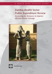 Zambia Health Sector Public Expenditure Review: Accounting for Resources to Improve Effective Service Coverage ebook by Picazo, Oscar F.