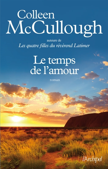 Le temps de l'amour ebook by Colleen McCullough,Martine Desoille