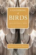 A Gathering of Birds - An Anthology of the Best Ornithological Prose ebook by Donald Culross Peattie