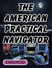The American Practical Navigator (Enhanced) ebook by National Geospatial-Intelligence Agency,Nathaniel Bowditch