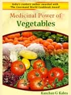 Medicinal Power Of Vegetables ebook by Kanchan Kabra