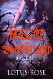 Malice in Wonderland Bundle 1: The First Trilogy & Prequel ebook by Lotus Rose