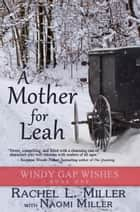 A Mother for Leah - Windy Gap Wishes, #1 ebook by Rachel L. Miller, Naomi Miller