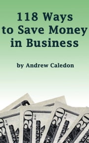 118 Ways to Save Money in Business ebook by Andrew Caledon