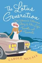 The Lotus Generation - one woman's hilarious story of her life's travels and travails ebook by Carole McCall
