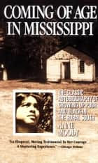 Coming of Age in Mississippi - The Classic Autobiography of Growing Up Poor and Black in the Rural South ebook by Anne Moody