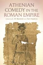 Athenian Comedy in the Roman Empire ebook by C. W. Marshall, Tom Hawkins
