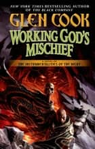 Working God's Mischief - Book Four of The Instrumentalities of the Night ebook by Glen Cook
