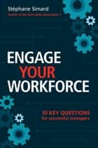 ENGAGE YOUR WORKFORCE: 10 key questions for successful managers ebook by Stéphane Simard